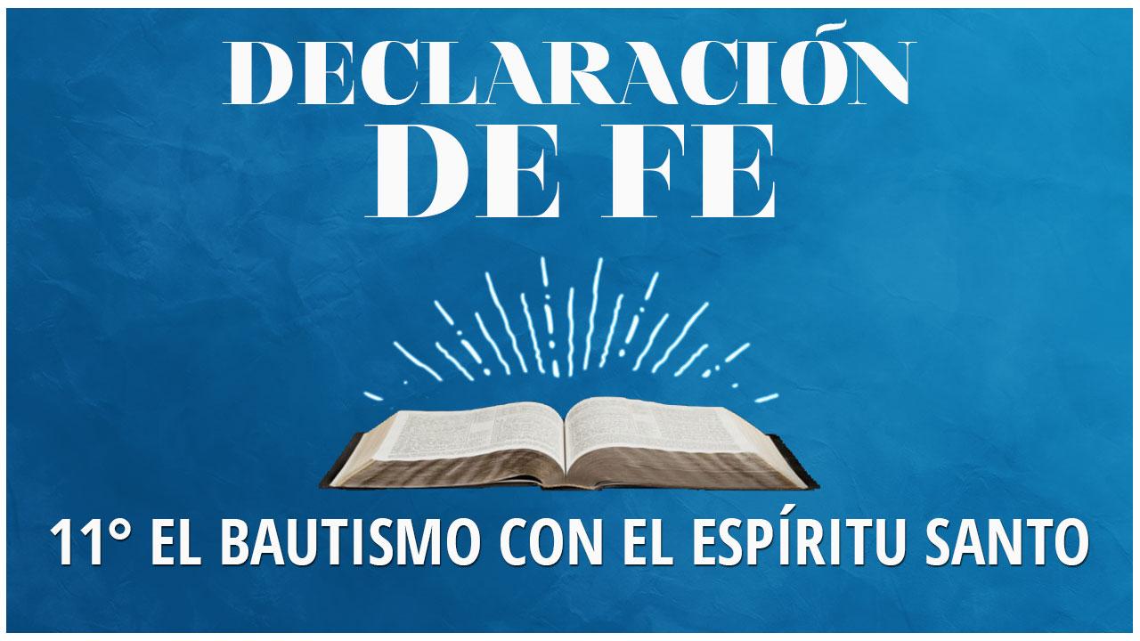Undecima Declaración de Fe: El Bautismo con el Espíritu Santo
