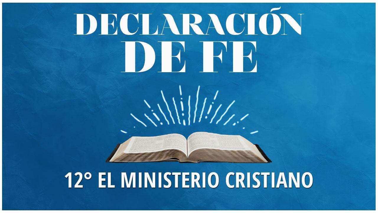 Duodecima Declaración de Fe: El Ministerio Cristiano