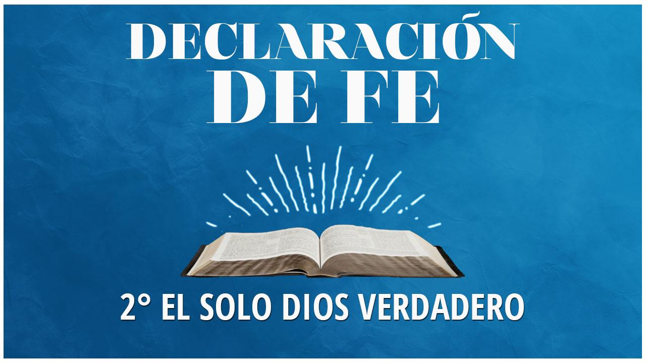 Segunda Declaración de Fe: El Solo Dios Verdadero