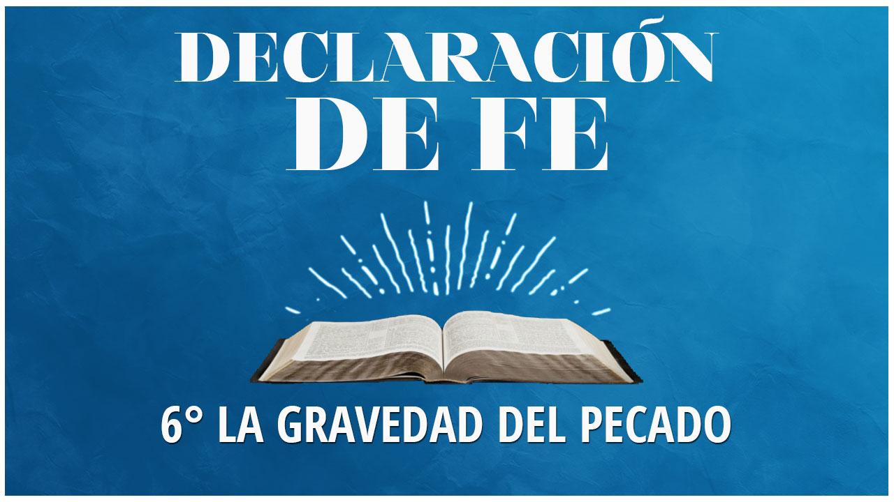 Sexta Declaración de Fe: La Gravedad del Pecado