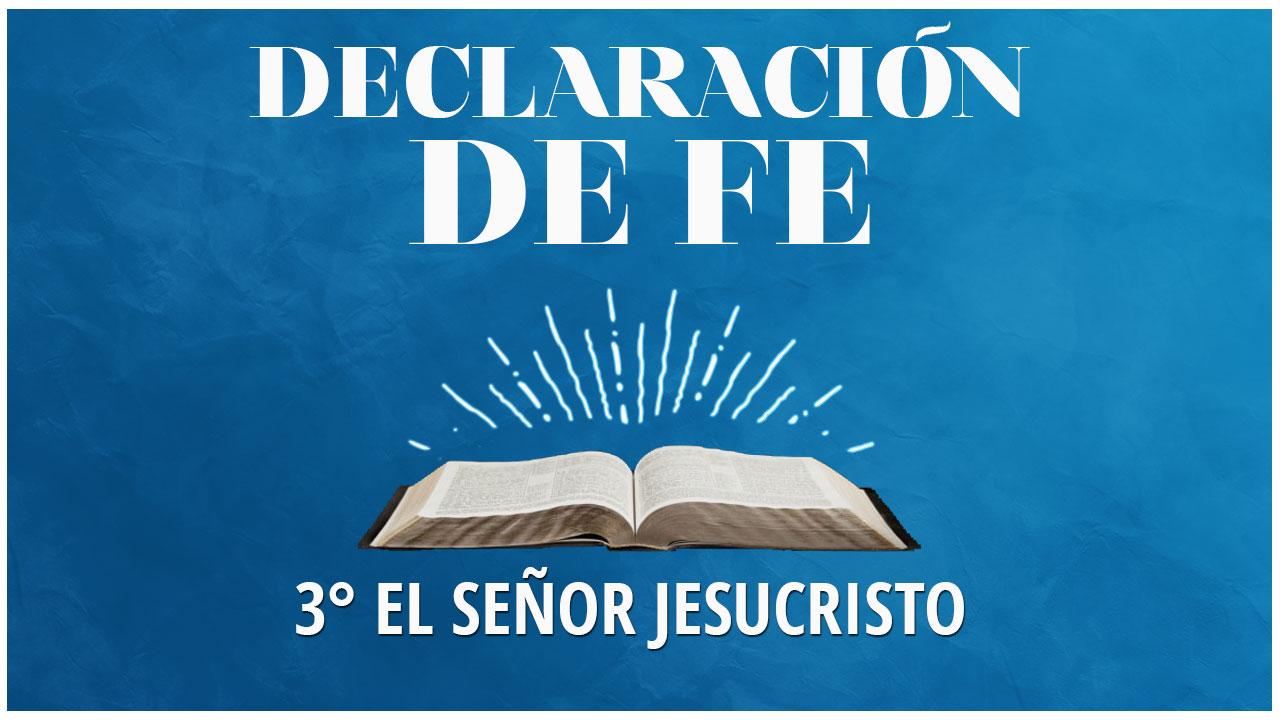 Tercera Declaración de Fe: El Señor Jesucristo