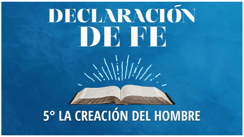 Quinta Declaración de Fe: La Creación del Hombre