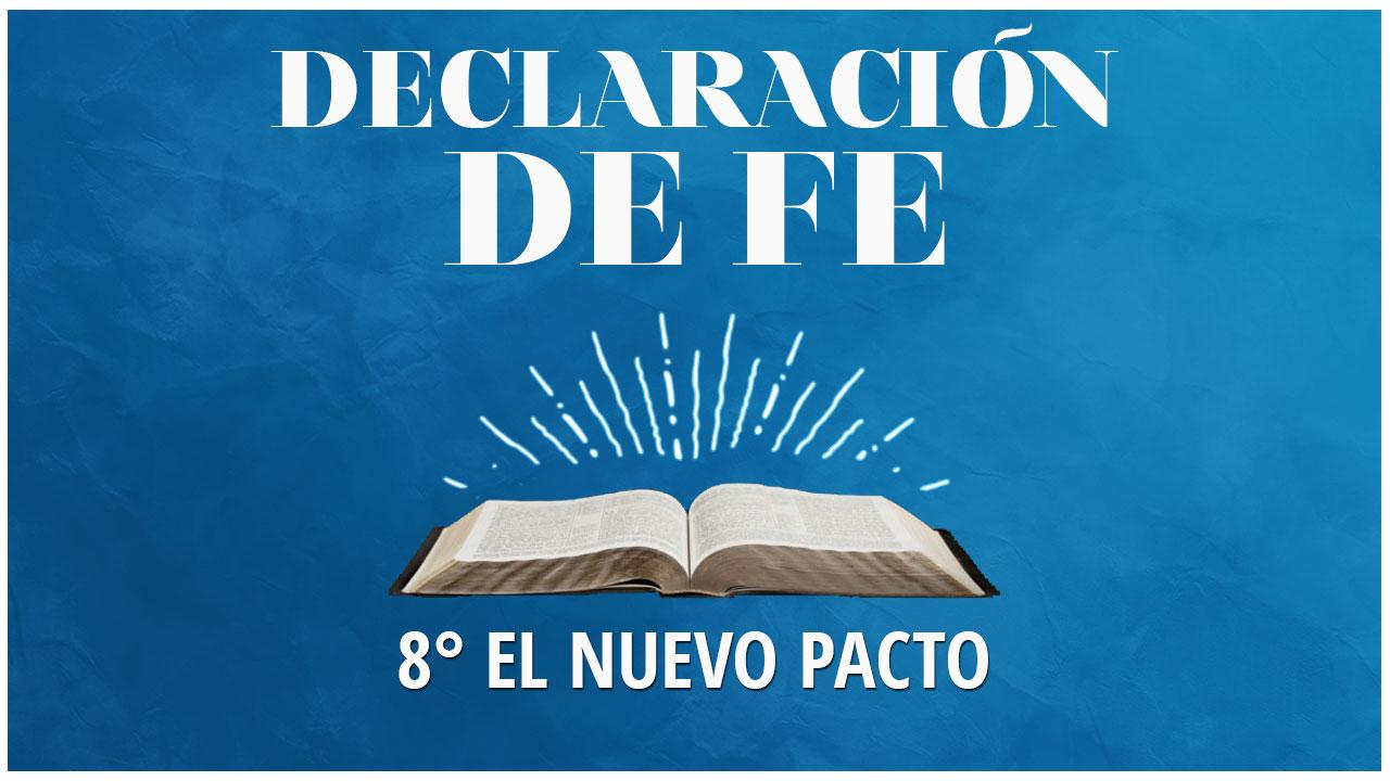 Octava Declaración de Fe: El Nuevo Pacto