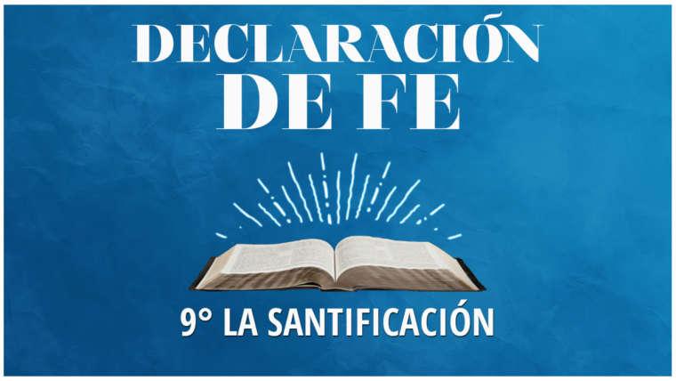 Novena Declaración de Fe: La Santificación